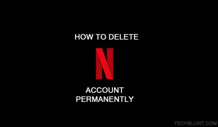 How to delete netflix account permanently