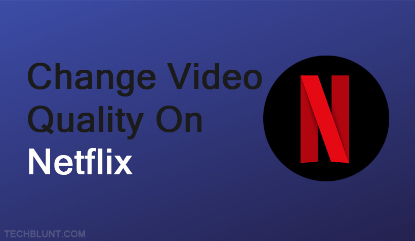 Change Video Quality On Netflix