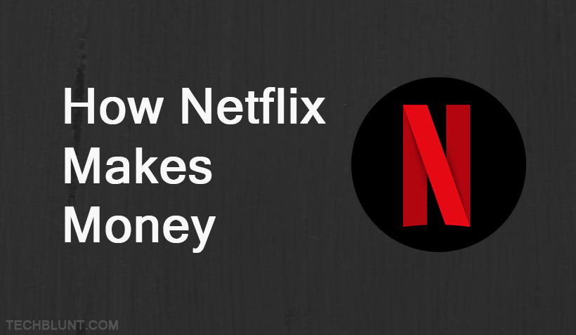 How Netflix makes money