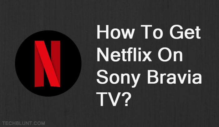 How to get Netflix on Sony Bravia TV
