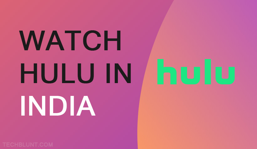 Watch Hulu in India - How To Download and Use